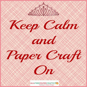 Keep Calm and Paper Craft On from AllFreePaperCrafts