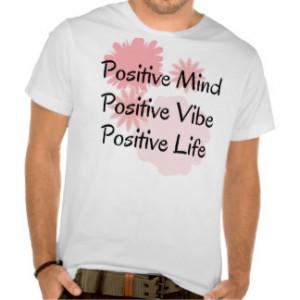 Positive Mind, Positive Vibe, Positive Life Quote T-shirt