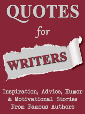 Quotes For Writers: Inspiration, Advice, Humor & Motivational Stories ...