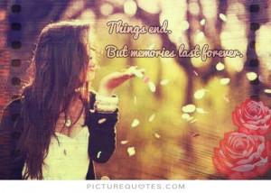 Things End. But Memories Last Fo...