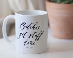 Bitches Get Stuff Done Calligraphed Tina Fey Quote Mug ...