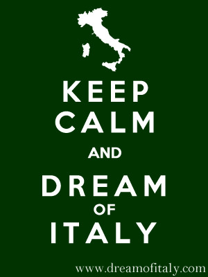 Keep Calm and Dream of Italy