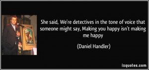 She said, We're detectives in the tone of voice that someone might say ...