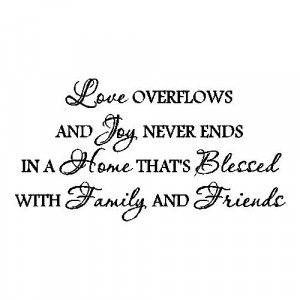 Love Overflows And Joy Never Ends ~ Family Quote