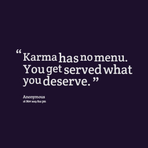 Quotes Picture: karma has no menu you get served what you deserve