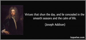 ... concealed in the smooth seasons and the calm of life. - Joseph Addison