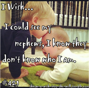 ... Could See My Nephews,I know they Don't Know Who I am ~ Family Quote