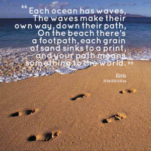 Each ocean has waves, The waves make their own way, down their path ...