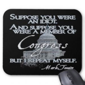Mark Twain Quote: Idiots & Congressmen Mouse Pad