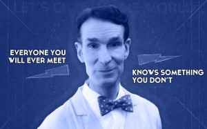 ... -you-will-ever-meet-knows-something-you-dont-bill-nye-the-science-guy