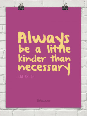 always be a little kinder than necessary j m barrie quote taolife