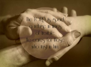 The LORD is good, a refuge in times of trouble. He cares for those who ...