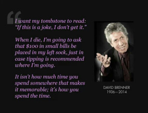 David Brenner-----Mr. Brenner was 78 yrs when he passed