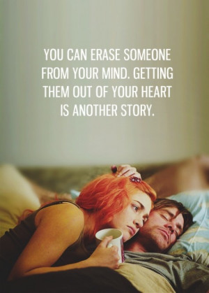 You can erase someone from your mind. Getting them out of your heart ...