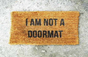 """. """" Obviously, I don't enjoy being a doormat, but I also don ..."""