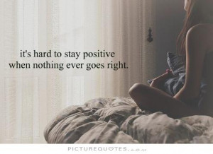 Positive Quotes Bad Day Quotes Stay Positive Quotes Hard Quotes