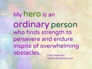 people are my heroes. Visit us at: www.GratitudeHabitat.com #hero ...