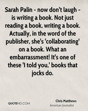 laugh - is writing a book. Not just reading a book, writing a book ...