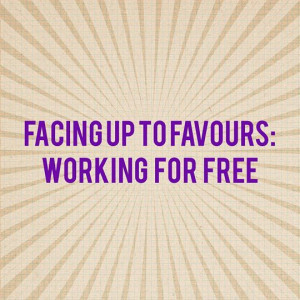 Facing up to work favours - working for free - The Dexterous Diva