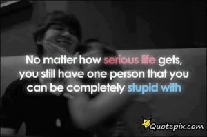 Still Love You No Matter What Quotes No matter how serious life