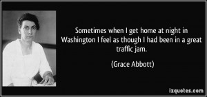 ... feel as though I had been in a great traffic jam. - Grace Abbott