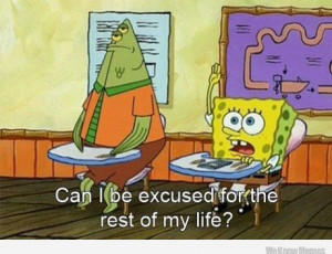 can-i-be-excused-for-the-rest-of-my-life-spongebob