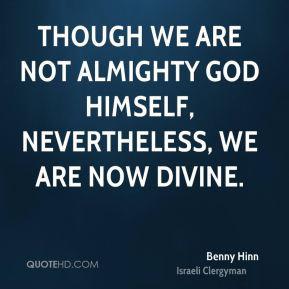 benny-hinn-benny-hinn-though-we-are-not-almighty-god-himself.jpg