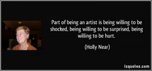... being willing to be surprised, being willing to be hurt. - Holly Near