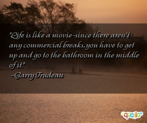 ... to get up and go to the bathroom in the middle of it. -Garry Trudeau