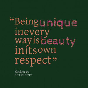 Quotes Picture: being unique in every way is beauty in its own respect