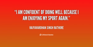 quote-Rajyavardhan-Singh-Rathore-i-am-confident-of-doing-well-because ...