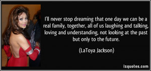 ll never stop dreaming that one day we can be a real family ...