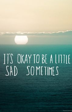 ... Sayings, Why Be Sadness Quotes, Are You Ok Quotes, A Good Cry Quotes