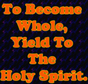 Bible Quote – To Become Whole Yield to the Holy Spirit