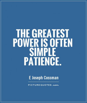 The greatest power is often simple patience Picture Quote #1