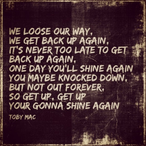 Toby Mac - Get Back Up. You may be.knocked down, but.not out.forever