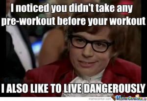 Didn't Take Pre-Workout