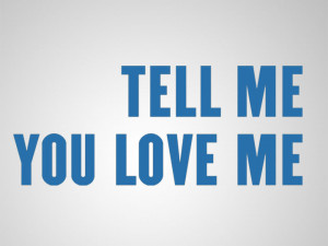 tell-me-you-love-me-5.jpg