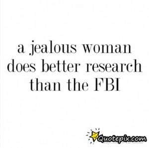 Jealous Girlfriend Quotes Fbi A jealous woman does better