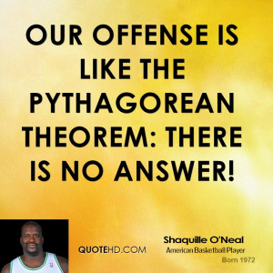Our offense is like the pythagorean theorem: There is no answer!