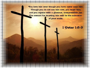... for trusting him will be the salvation of your souls 1 peter 1 8 9