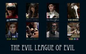 The Evil League of Evil!