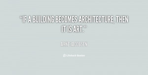 If a building becomes architecture, then it is art.
