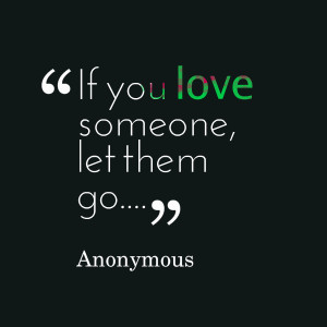 Quotes Picture: if you love someone, let them go