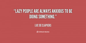 quote-Luc-de-Clapiers-lazy-people-are-always-anxious-to-be-42034.png