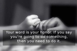 Your word is your honor.