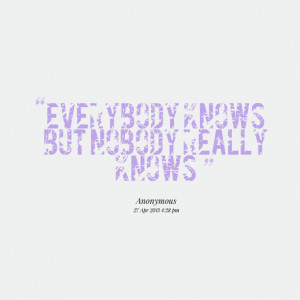 Quotes Picture: everybody knows but beeeeeepody really knows