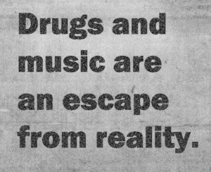 Drugs Quote: Drugs and music are an escape from...