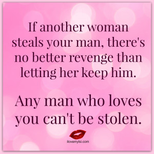 Any man who loves you can't be stolen.
