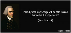 ... will be able to read that without his spectacles! - John Hancock